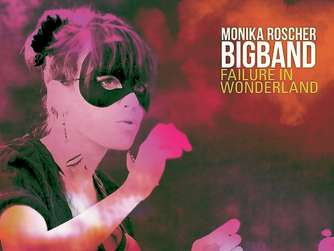 Neue CD: Monika Roscher Bigband: Failure In Wonderland